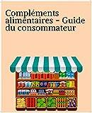 Compléments alimentaires - Guide du consommateur (French Edition)
