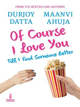 OF COURSE I LOVE YOU: Till I find someone better… by [Durjoy Datta]