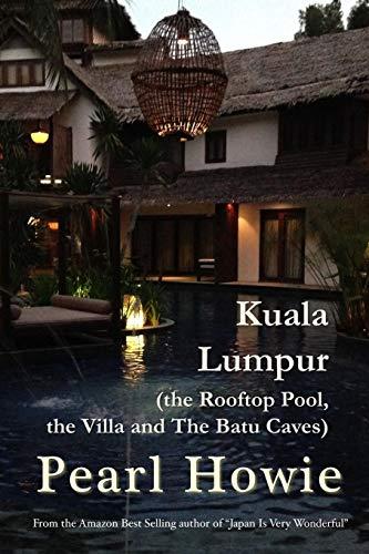 Kuala Lumpur (the Rooftop Pool, the Villa and The Batu Caves)