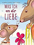 Was ich an dir liebe ? Kinderbuch - Alexandra Reinwarth