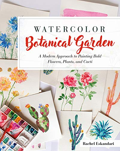 Watercolor Botanical Garden: A Modern Approach to Painting Bold Flowers, Plants, and Cacti
