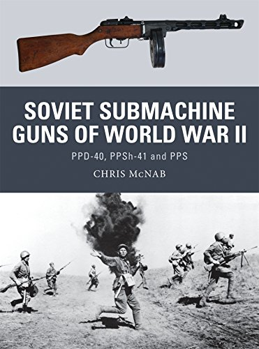 Soviet Submachine Guns of World War II: PPD-40, PPSh-41 and PPS: 33 (Weapon)