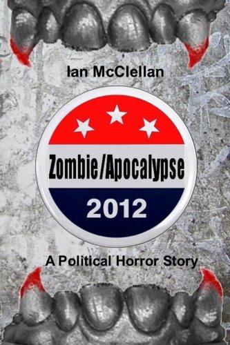 Book: Zombie/Apocalypse 2012 - A Political Horror Story by Ian McClellan