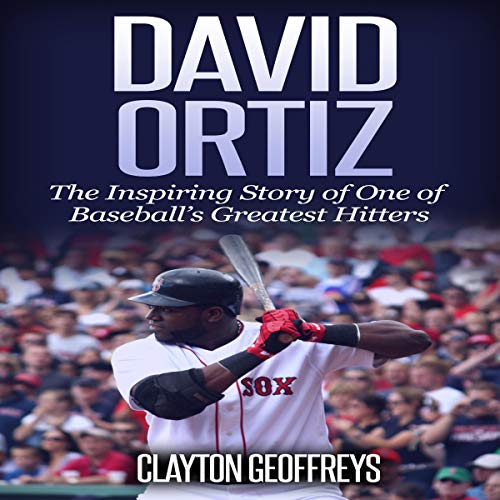 David Ortiz: The Inspiring Story of One of Baseball's Greatest Hitters Audiobook By Clayton Geoffreys cover art