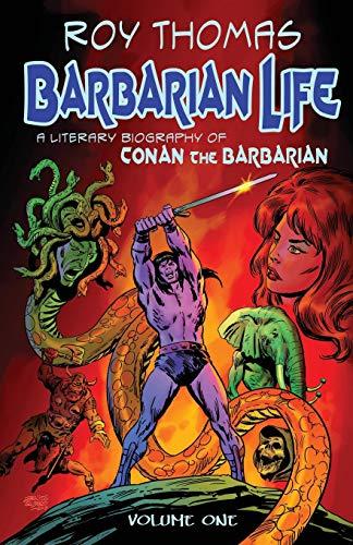 Barbarian Life: A Literary Biography of Conan the Barbarian (Volume 1)