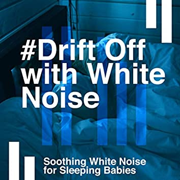 #Drift Off with White Noise