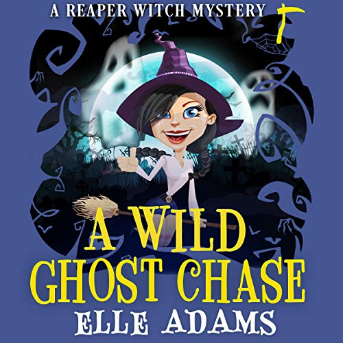 A Wild Ghost Chase: A Reaper Witch Mystery, Book 1