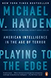 Playing to the Edge: American Intelligence in the Age of Terror (English Edition)