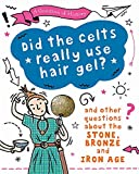 Did the Celts use hair gel? And other questions about the Stone, Bronze and Iron Ages