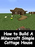 How to Build a Minecraft Simple Cottage House
