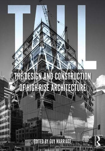 Compare Textbook Prices for Tall: the design and construction of high-rise architecture 1 Edition ISBN 9781138350762 by Marriage, Guy