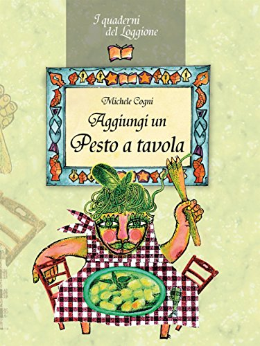 Aggiungi un pesto a tavola!: Tutto sul pesto genovese e le sue varianti (Cucina ed enogastronomia . I quaderni del loggione)