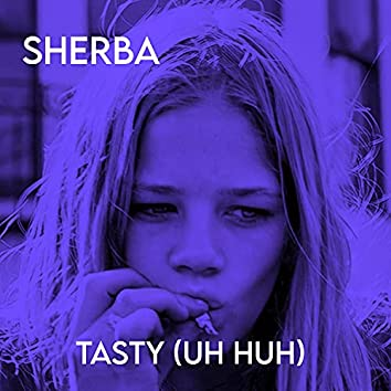 Tasty (Uh Huh)