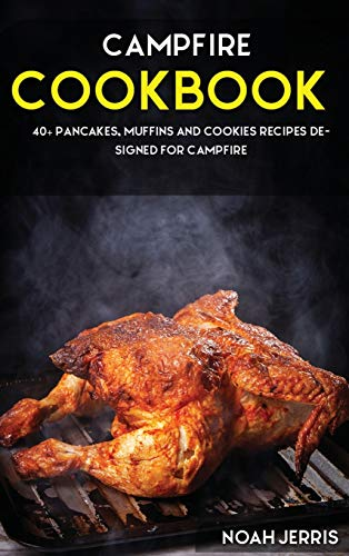 Campfire Cookbook: 40+ Pancakes, muffins and Cookies recipes designed for Campfire