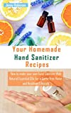 Your Homemade Hand Sanitizer Recipes: How to make your hand sanitizer with Natural Essential Oils for a Germ-free Home and Healthier Lifestyle (English Edition)