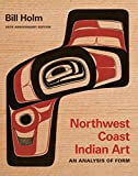 Northwest Coast Indian Art: An Analysis of Form, 50th Anniversary Edition (Native Art of the Pacific Northwest: A Bill Holm Center Series)