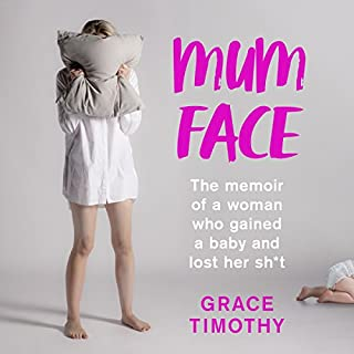 Mum Face: The Memoir of a Woman who Gained a Baby and Lost Her Sh*t cover art