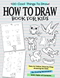 How To Draw Book For Kids: 100 Cool Things To Draw | Easy To Follow Step-by-Step Drawing For Kids Ages 6 7 8 9 10 11 12 | No Erasing | Be An Instant Artist