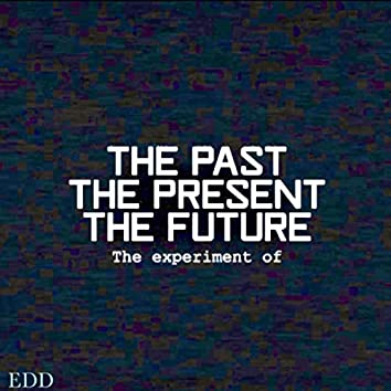 THE EXPERIMENT OF THE FUTURE THE PRESENT AND THE PAST (Instrumental)