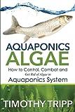Aquaponics Algae: How to Control, Combat and Get...