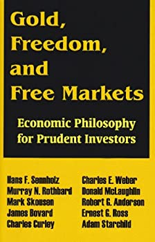 Gold, Freedom, and Free Markets: Economic Philosophy for Prudent Investors 089499221X Book Cover
