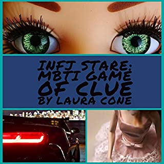 INFJ Stare: MBTI Game of Clue                   By:                                                                                                                                 Laura Cone                               Narrated by:                                                                                                                                 Gareth Johnson                      Length: 9 mins     16 ratings     Overall 5.0