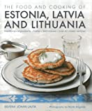 The Food and Cooking of Estonia, Latvia and Lithuania: Traditions, Ingredients, Tastes and Techniques in 60 Classic Recipes