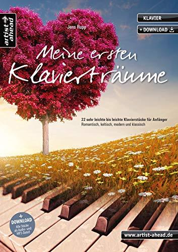 Meine ersten Klavierträume: 22 sehr leichte bis leichte Klavierstücke für Anfänger - romantisch, keltisch, modern und klassisch (inkl. Download). Gefühlvolle Spielstücke für Piano. Klaviernoten.