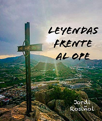 Leyendas frente al Ope (Misterios casí ficticios sucedidos en Archena, y el Valle de Ricote nº 1)