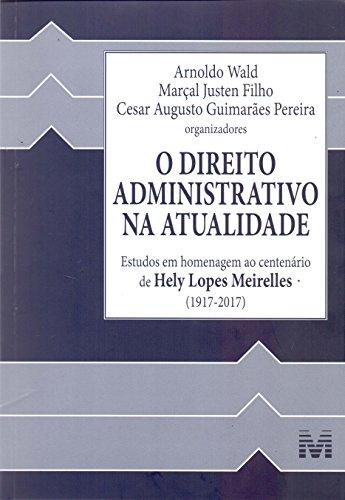 O direito administrativo na atualidade - 1 ed./2017: Estudos em Homenagem ao Centenário de Hely Lopes Meirelles (1917-2017)