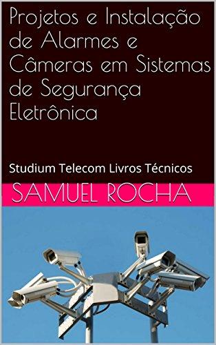 Projetos e Instalação de Alarmes e Câmeras em Sistemas de Segurança Eletrônica: Studium Telecom Livros Técnicos