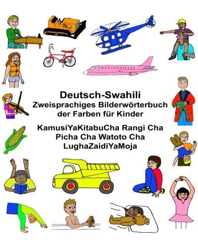 Deutsch-Suaheli/Swahili/Kiswahili/Kisuaheli Zweisprachiges Bilderwörterbuch der Farben für Kinder KamusiYaKitabuCha Rangi Cha Picha Cha Watoto Cha LughaZaidiYaMoja (FreeBilingualBooks.com)