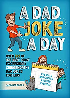 A Dad Joke A Day: Over 365 of the best most exceedingly cringeworthy dad jokes for kids. Eye rolls and giggles assured, everyday. by [DaddiLife Books]