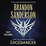 Edgedancer     From the Stormlight Archive              By:                                                                                                                                 Brandon Sanderson                               Narrated by:                                                                                                                                 Kate Reading                      Length: 6 hrs and 23 mins     8,581 ratings     Overall 4.7