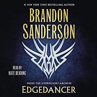 Edgedancer     From the Stormlight Archive              Written by:                                                                                                                                 Brandon Sanderson                               Narrated by:                                                                                                                                 Kate Reading                      Length: 6 hrs and 23 mins     286 ratings     Overall 4.7