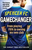Gamechanger: From playing FIFA to owning my own club (English Edition)