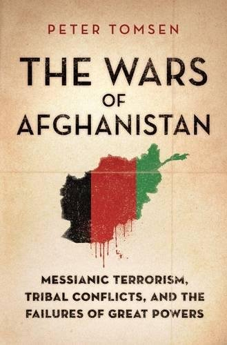Image of The Wars of Afghanistan: Messianic Terrorism, Tribal Conflicts, and the Failures of Great Powers