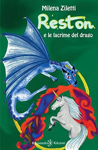 Reston e le lacrime del drago : Un bellissimo fantasy per bambini, la storia di un unicorno magico e di una principessa destinata a cambiare il mondo e ... (AN - Libri per bambini e ragazzi Vol. 15)