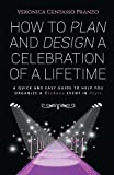 How to Plan and Design a Celebration of a Lifetime: A Quick and Easy Guide to Help You Organize a Kickass Event in Style by Veronica Pranzo (2015-09-09)