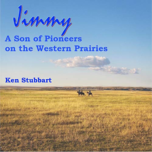 Jimmy: A Son of Pioneers on the Western Prairies audiobook cover art