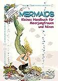 Mermaids: Kleines Handbuch für Meerjungfrauen und Nixen
