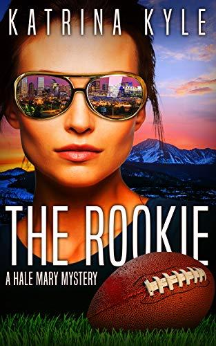 The Rookie: A Hale Mary Mystery by Kyle, Katrina