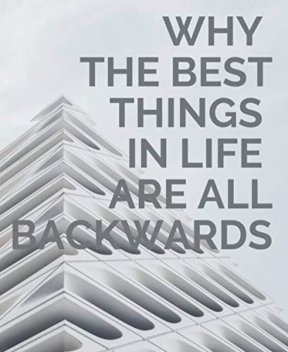 WHY THE BEST THINGS IN LIFE ARE ALL BACKWARDS: Good and Angry: Redeeming Anger, Irritation, Complaining, and Bitterness (English Edition)