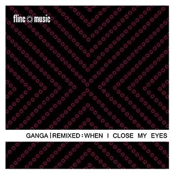 Ganga Remixed - When I Close My Eyes