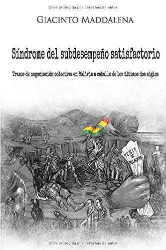 EL SÍNDROME DEL SUBDESEMPEÑO SATISFACTORIO: TRAZOS DE NEGOCIACIÓN COLECTIVA EN BOLIVIA A CABALLO DE LOS ÚLTIMOS DOS SIGLOS