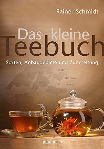 Das kleine Teebuch: Sorten, Anbaugebiete und Zubereitung