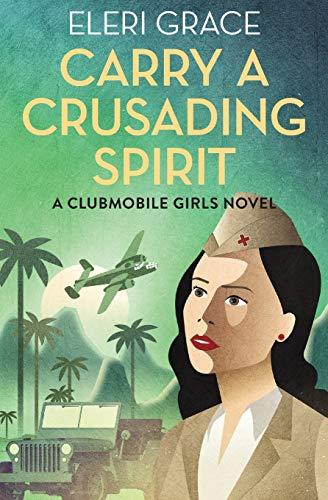 Carry a Crusading Spirit (A Clubmobile Girls Novel)