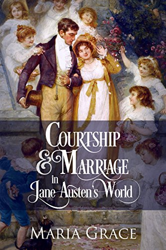 Courtship and Marriage in Jane Austen's World (Jane Austen Regency Life Book 2) by [Maria Grace]