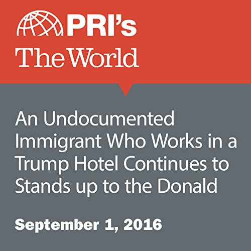 An Undocumented Immigrant Who Works in a Trump Hotel Continues to Stands up to the Donald audiobook cover art