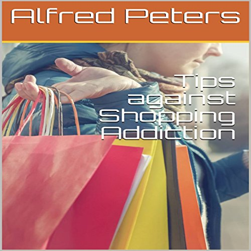 Tips Against Shopping Addiction Audiobook By Alfred Peters cover art